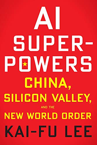 AI Superpowers: China, Silicon Valley, and the New World Order by [Lee, Kai-Fu]