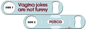 Killer Inked Bottle Opener: Vagina Jokes
