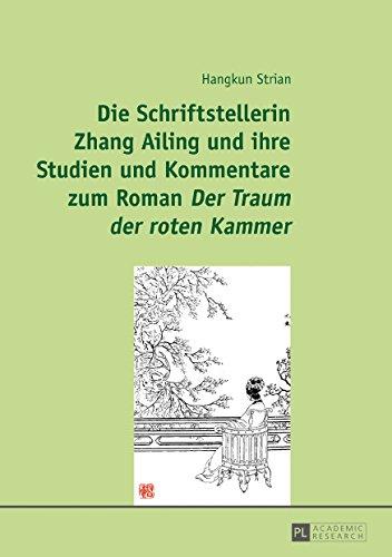 Die Schriftstellerin Zhang Ailing und ihre Studien und Kommentare zum Roman «Der Traum der roten Kammer» (German Edition)
