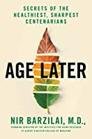 Age Later: Healthspan, Lifespan, and the New Science of Longevity