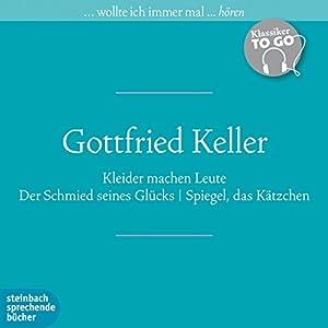 Kleider machen Leute / Der Schmied seines Glücks / Spiegel, das Kätzchen (Klassiker to go) Hörbuch
