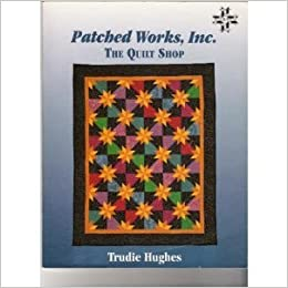 Patched Works, Inc., The Quilt Shop: Trudie Hughes: Amazon.com: Books : 200 quilt shops - Adamdwight.com