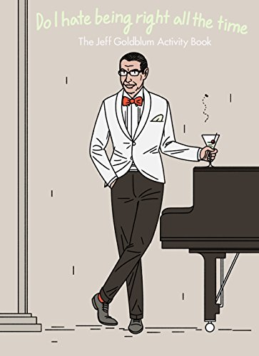 Do I Scorn Being Right All the Time: The Jeff Goldblum Activity Book