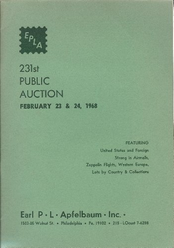 United States and Foreign Stamps: Strong in Airmails, Zeppelin Flights, Western Europe, Lots by Country & Collections, Sale No. 231 (Stamp Auction Catalog) (Earl P.L. Apfelbaum Inc., Sale 231 Feb. 23-24, 1968)