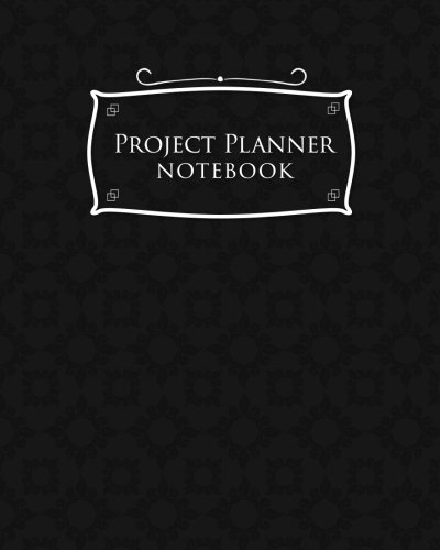 Project Log - Project Planner Notebook: Project Log Book, Project Management Plan Template, Project Organizer Notebook, Organize Notes, To Do, Ideas, Follow Up, Black Cover (Volume 25)