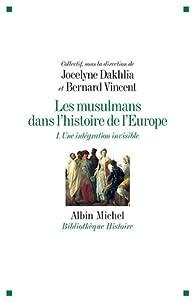 Les musulmans dans l'histoire de l'Europe. Tome 1 : Une intégration invisible par Jocelyne Dakhlia