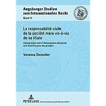 La responsabilité civile de la société mère vis-à-vis de sa filiale: Comparaison entre l'Aktiengesetz allemande et le droit français des groupes