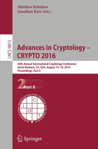 Advances In Cryptology – CRYPTO 2016: 36th Annual International Cryptology Conference, Santa Barbara, CA, USA, August 14-18, 2016, Proceedings, Part II (Lecture Notes In Computer Science)
