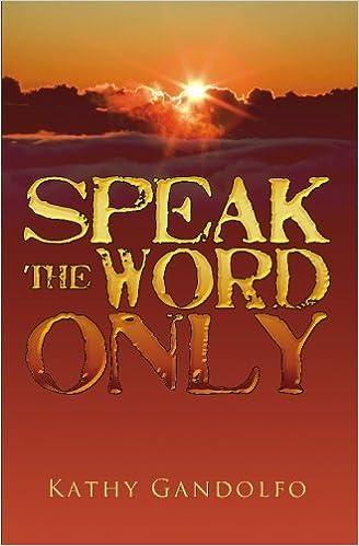 Speak the Word Only: Kathy Gandolfo: 9781439247099: Amazon com: Books