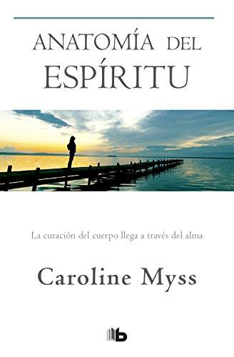 Anatomía del espíritu: La curación del cuerpo llega a través del alma (Spanish Edition)