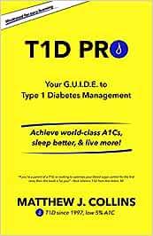 T1D Pro: Your G.U.I.D.E. to Type 1 Diabetes Management   Achieve world-class A1Cs, sleep better, & live more!