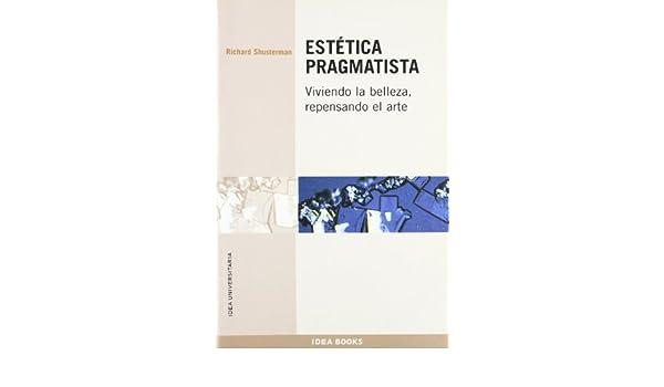 Estética pragmatista : viviendo la belleza, repensando el ...