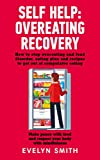 SELF HELP : OVEREATING RECOVERY: How to stop overeating and food disorder,eating plan and recipes to get out of compulsive eating. Make peace with food and respect your body with mindfulness