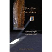 For Love of the Real: A Story of Life's Mystical Secret