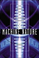 Machine Nature: The Coming Age of Bio-Inspired Computing Hardcover
