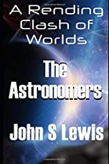 A Rending Clash of Worlds: The Astronomers Paperback