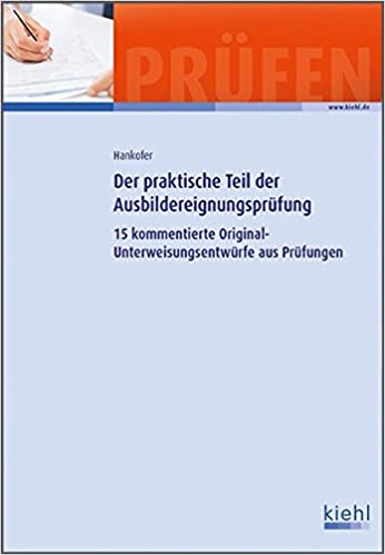 der praktische teil der ausbildereignungsprfung 15 kommentierte original unterweisungsentwrfe aus prfungen amazonde sina dorothea hankofer bcher - Aevo Praktische Prfung Beispiele