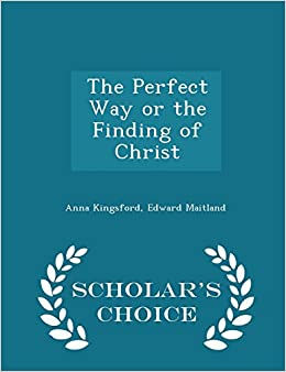 Book The Perfect Way or the Finding of Christ - Scholar's Choice Edition