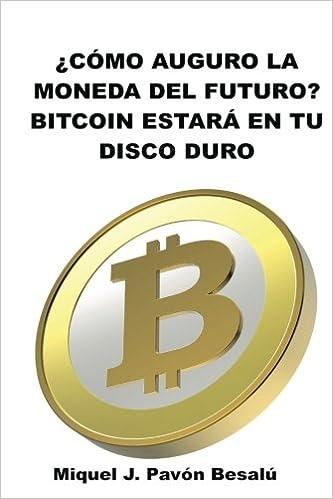 ¿Cómo será la moneda del futuro?: Bitcoin estará en tu disco duro (Spanish Edition)
