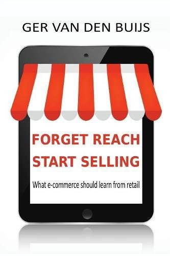 Read Online Forget Reach, Start Selling: What E-Commerce Should Learn from Retail pdf epub