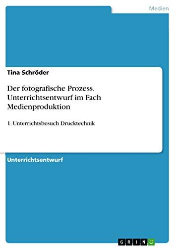 Der fotografische Prozess. Unterrichtsentwurf im Fach Medienproduktion: 1. Unterrichtsbesuch Drucktechnik (German (Schroeder Costume)