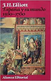 España y su mundo 1500-1700 Libros Singulares Ls: Amazon.es: Elliott, John H.: Libros