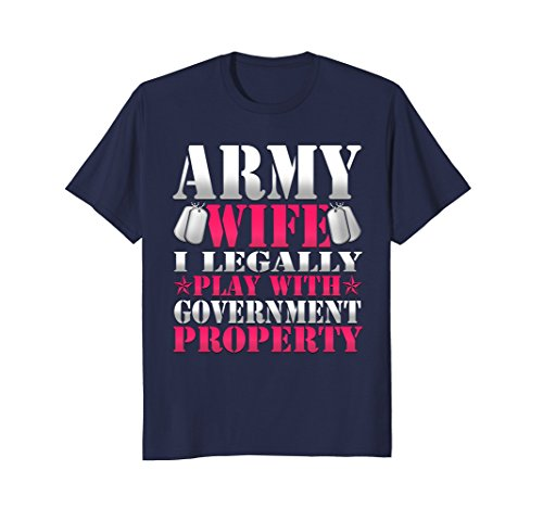 Army Wife I Legally Play With Government Property T Shirt