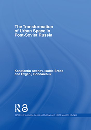 The Transformation of Urban Space in Post-Soviet Russia (BASEES/Routledge Series on Russian and East European Studies Book 30)