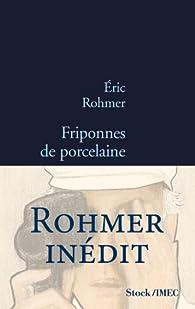 Friponnes de porcelaine par Eric Rohmer