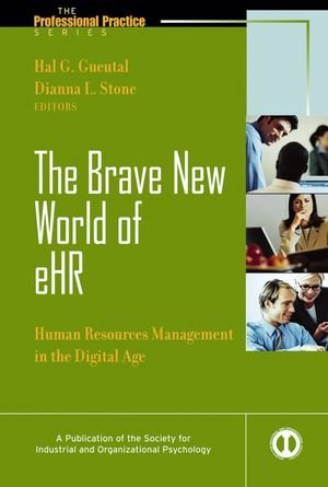 The Brave New World of e-HR : Human Resources in the Digital Age
