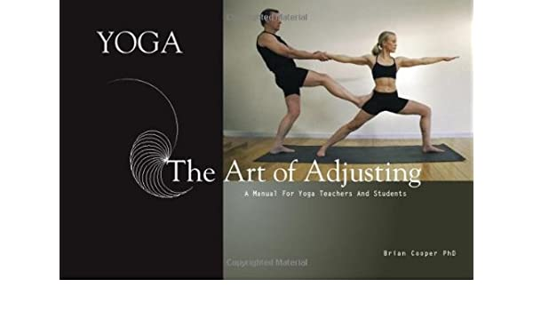 Yoga the Art of Adjusting: A Manual for Yoga Teachers and ...