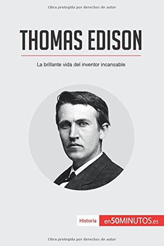Thomas Edison: La brillante vida del inventor incansable (Spanish Edition) [50Minutos.Es] (Tapa Blanda)