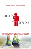 Ich geh' offline: Meditative Walking-Praxis (German Edition)