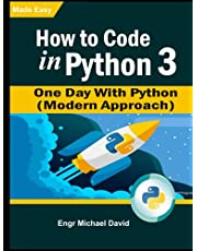 How to Code in Python 3: One Day With Python ( A Modern Approach)