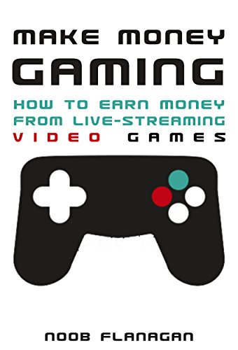 make money gaming how to earn money from live streaming video games by