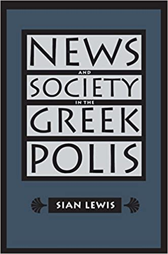 News and Society in the Greek Polis (Studies in the History of Greece and Rome)
