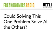 Could Solving This One Problem Solve All the Others? Miscellaneous by Stephen J. Dubner
