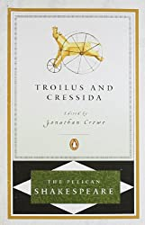 Troilus and Cressida (The Pelican Shakespeare)