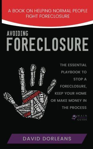 Avoiding Foreclosure: Quick and Creative Strategies to Help You Avoid Foreclosure (Main Street's Guide) (Volume 1)