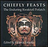 Chiefly Feasts : The Enduring Kwakiutl Potlatch, , 0295971150