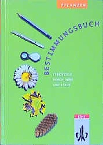 Bestimmungsbuch Pflanzen: Streifzüge durch Dorf und Stadt