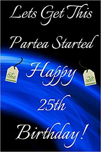 Lets Get This Partea Started Happy 25th Birthday Funny 25th