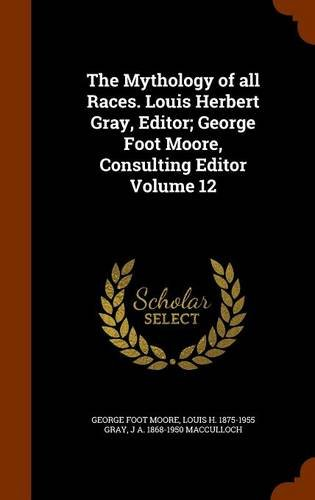 Download The Mythology of all Races. Louis Herbert Gray, Editor; George Foot Moore, Consulting Editor Volume 12 ebook