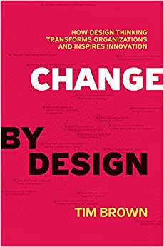 image for Change by Design: How Design Thinking Transforms Organizations and Inspires Innovation