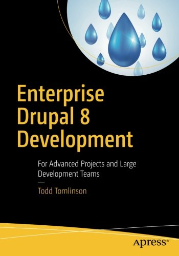 Enterprise Drupal 8 Development: For Advanced Projects and Large Development Teams