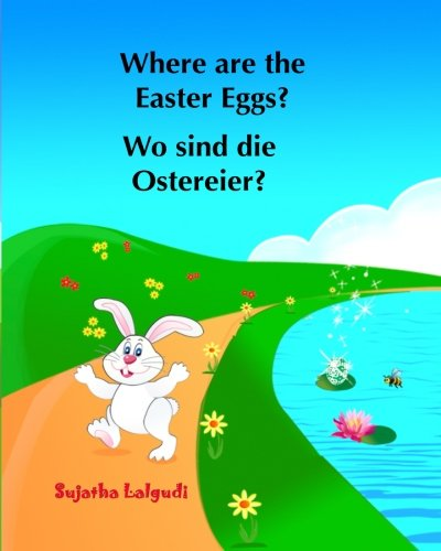 Where are the Easter Eggs? Wo sind die Ostereier?: (Bilingual Edition) English German Picture book for children. Oster bücher kinder. Children's ... for children:) (Volume 10) (German Edition)