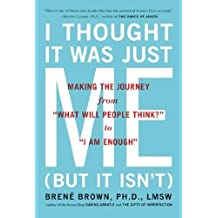 By Brene Brown - I THOUGHT IT WAS JUST ME (BUT IT ISN'T): Telling the Truth About Perfectionism, Inadequacy and Power (2/20/08)