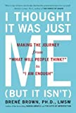 Books : By Brene Brown - I THOUGHT IT WAS JUST ME (BUT IT ISN'T): Telling the Truth About Perfectionism, Inadequacy and Power (2/20/08)