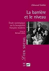 La barrière et le niveau - Étude sociologique sur la bourgeoisie française moderne par Edmond Goblot