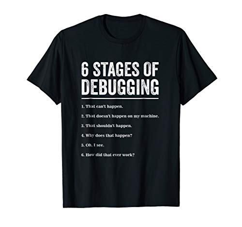 6 Stages of Debugging Bug Coding Computer Programmer T-Shirt